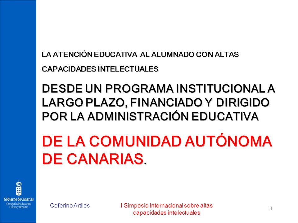 Ceferino ArtilesI Simposio Internacional sobre altas capacidades intelectuales 1 LA ATENCIÓN EDUCATIVA AL ALUMNADO CON ALTAS CAPACIDADES INTELECTUALES