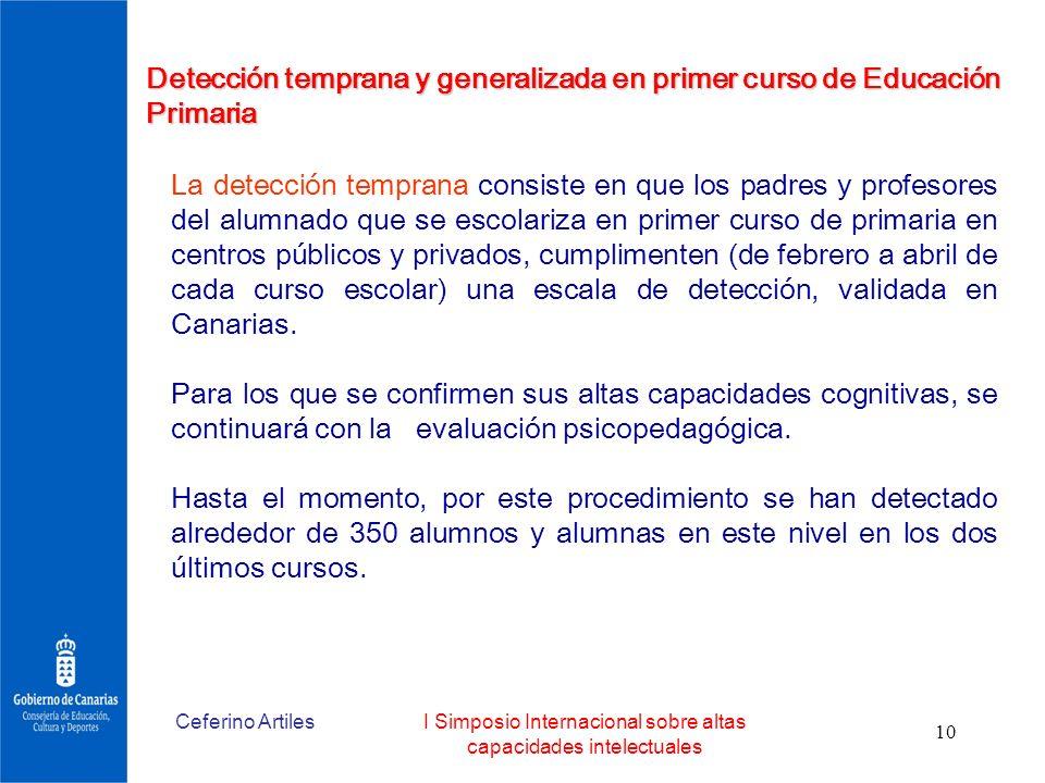 Ceferino ArtilesI Simposio Internacional sobre altas capacidades intelectuales 10 Detección temprana y generalizada en primer curso de Educación Prima