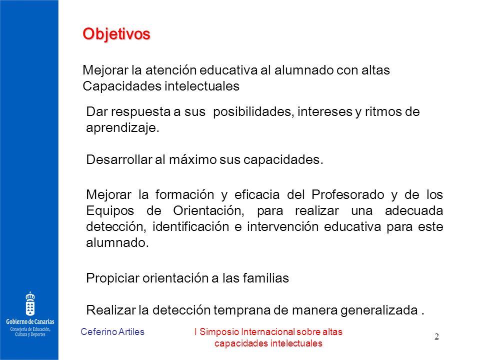 Ceferino ArtilesI Simposio Internacional sobre altas capacidades intelectuales 2 Objetivos Mejorar la atención educativa al alumnado con altas Capacid