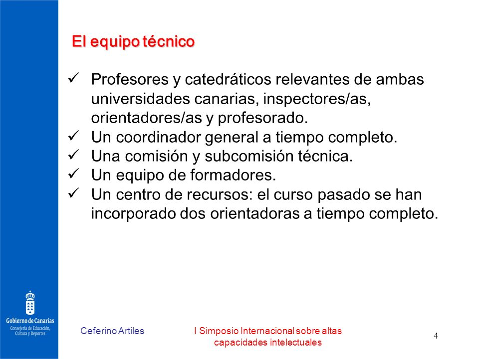 Ceferino ArtilesI Simposio Internacional sobre altas capacidades intelectuales 4 El equipo técnico Profesores y catedráticos relevantes de ambas unive