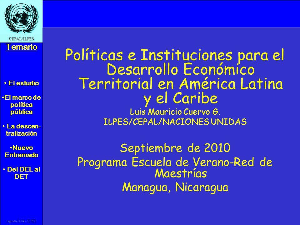 El estudio El marco de política pública La descen- tralización Nuevo Entramado Del DEL al DET Temario CEPAL/ILPES Agosto 2004 - ILPES Políticas e Inst