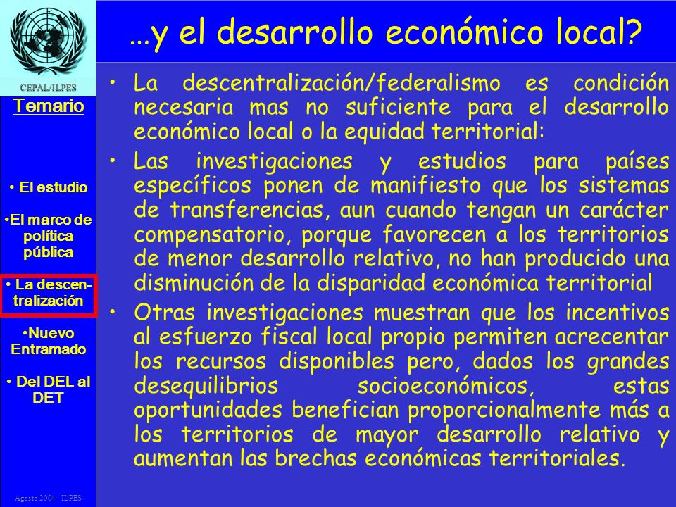 El estudio El marco de política pública La descen- tralización Nuevo Entramado Del DEL al DET Temario CEPAL/ILPES Agosto 2004 - ILPES …y el desarrollo