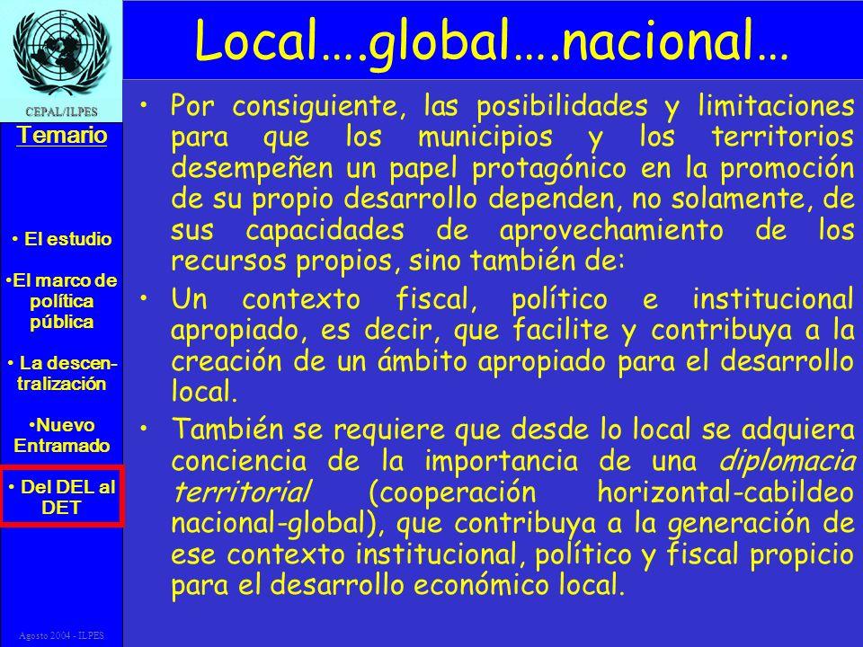 El estudio El marco de política pública La descen- tralización Nuevo Entramado Del DEL al DET Temario CEPAL/ILPES Agosto 2004 - ILPES Local….global….n
