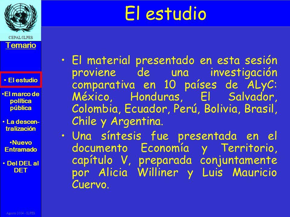El estudio El marco de política pública La descen- tralización Nuevo Entramado Del DEL al DET Temario CEPAL/ILPES Agosto 2004 - ILPES El estudio El ma
