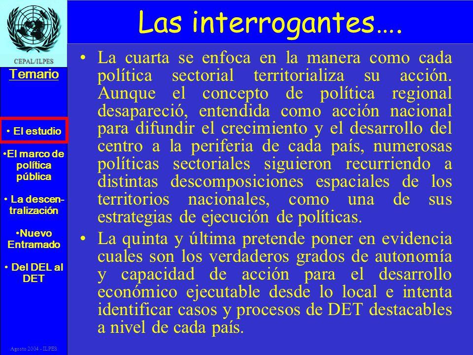El estudio El marco de política pública La descen- tralización Nuevo Entramado Del DEL al DET Temario CEPAL/ILPES Agosto 2004 - ILPES Las interrogantes….