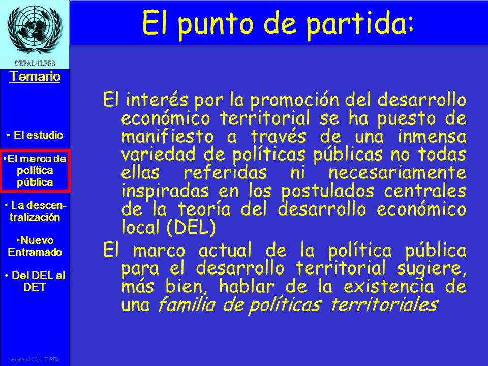 El estudio El marco de política pública La descen- tralización Nuevo Entramado Del DEL al DET Temario CEPAL/ILPES Agosto 2004 - ILPES El punto de part
