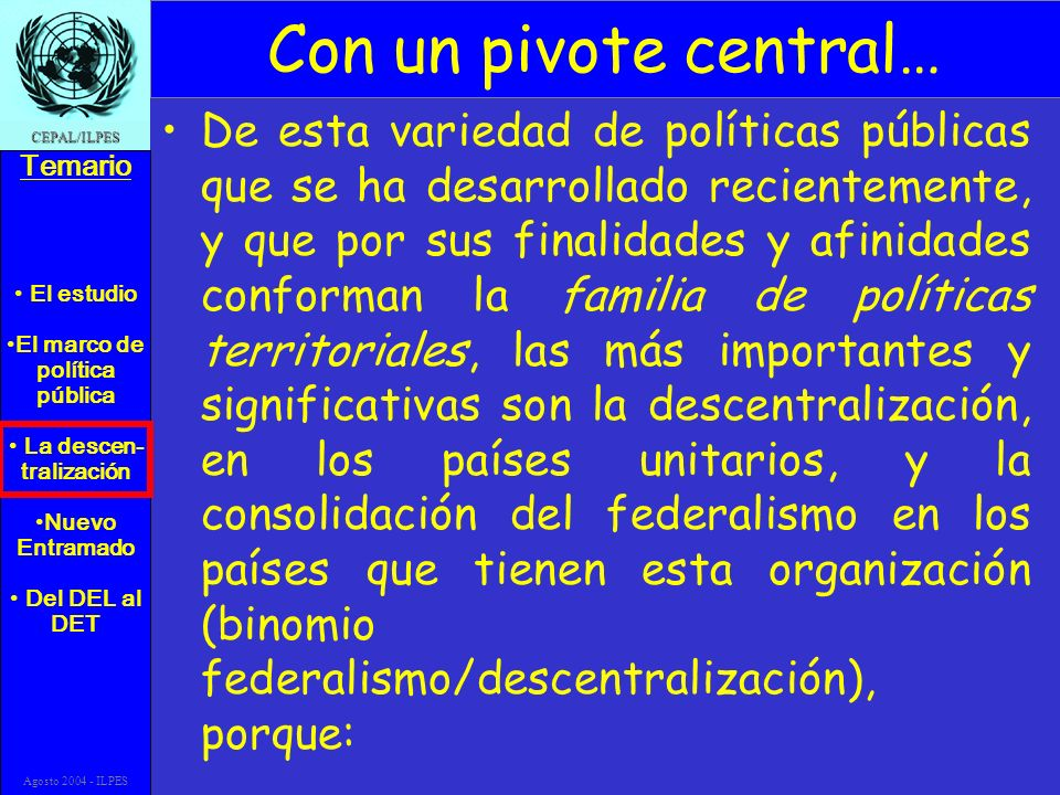 El estudio El marco de política pública La descen- tralización Nuevo Entramado Del DEL al DET Temario CEPAL/ILPES Agosto 2004 - ILPES Con un pivote ce