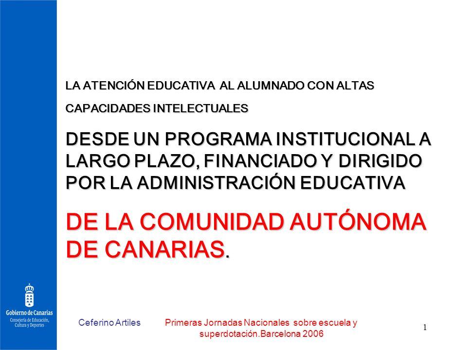 Ceferino ArtilesPrimeras Jornadas Nacionales sobre escuela y superdotación.Barcelona 2006 1 LA ATENCIÓN EDUCATIVA AL ALUMNADO CON ALTAS CAPACIDADES IN