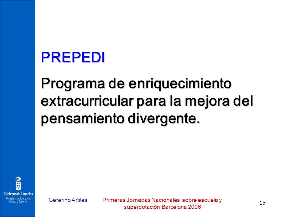 Ceferino ArtilesPrimeras Jornadas Nacionales sobre escuela y superdotación.Barcelona 2006 16 PREPEDI Programa de enriquecimiento extracurricular para