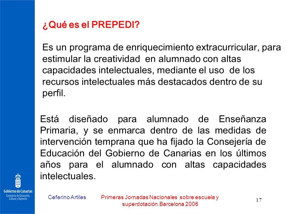 Ceferino ArtilesPrimeras Jornadas Nacionales sobre escuela y superdotación.Barcelona 2006 17 ¿Qué es el PREPEDI? Es un programa de enriquecimiento ext