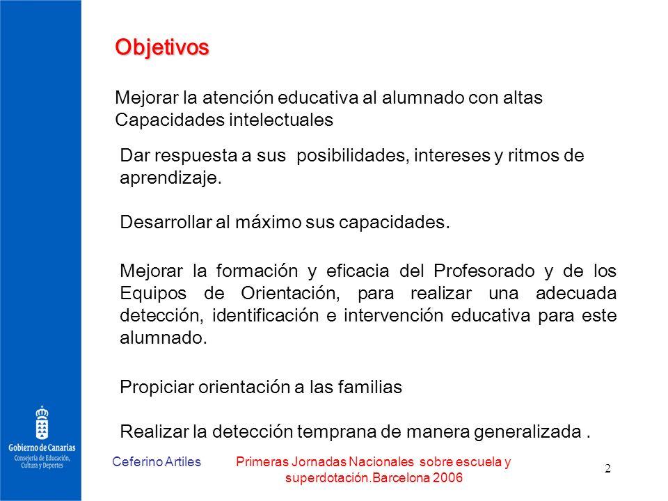 Ceferino ArtilesPrimeras Jornadas Nacionales sobre escuela y superdotación.Barcelona 2006 2 Objetivos Mejorar la atención educativa al alumnado con al
