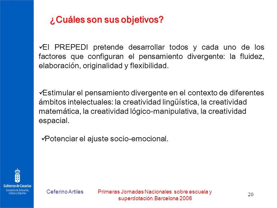 Ceferino ArtilesPrimeras Jornadas Nacionales sobre escuela y superdotación.Barcelona 2006 20 ¿Cuáles son sus objetivos? El PREPEDI pretende desarrolla
