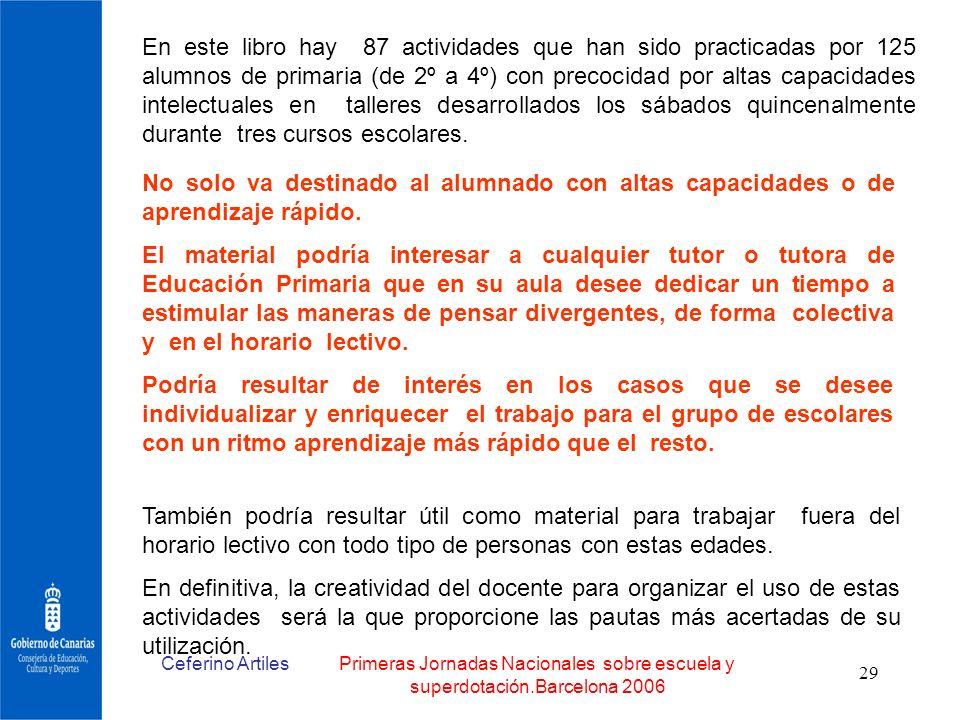 Ceferino ArtilesPrimeras Jornadas Nacionales sobre escuela y superdotación.Barcelona 2006 29 En este libro hay 87 actividades que han sido practicadas