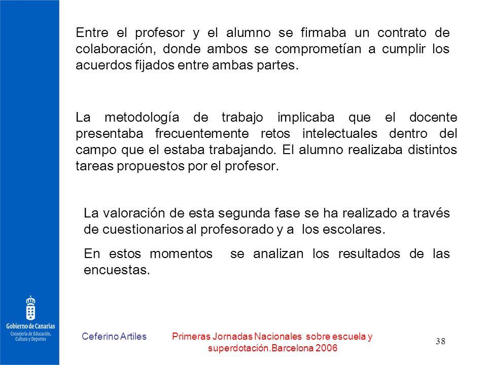 Ceferino ArtilesPrimeras Jornadas Nacionales sobre escuela y superdotación.Barcelona 2006 38 Entre el profesor y el alumno se firmaba un contrato de c