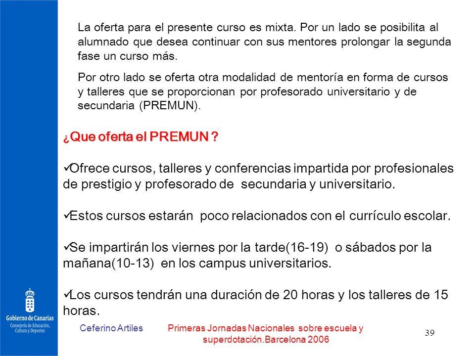 Ceferino ArtilesPrimeras Jornadas Nacionales sobre escuela y superdotación.Barcelona 2006 39 La oferta para el presente curso es mixta. Por un lado se