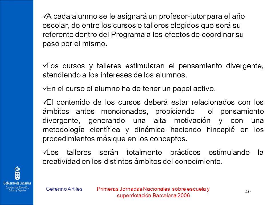 Ceferino ArtilesPrimeras Jornadas Nacionales sobre escuela y superdotación.Barcelona 2006 40 A cada alumno se le asignará un profesor-tutor para el añ