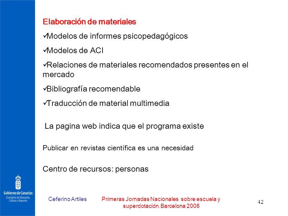 Ceferino ArtilesPrimeras Jornadas Nacionales sobre escuela y superdotación.Barcelona 2006 42 Elaboración de materiales Modelos de informes psicopedagó