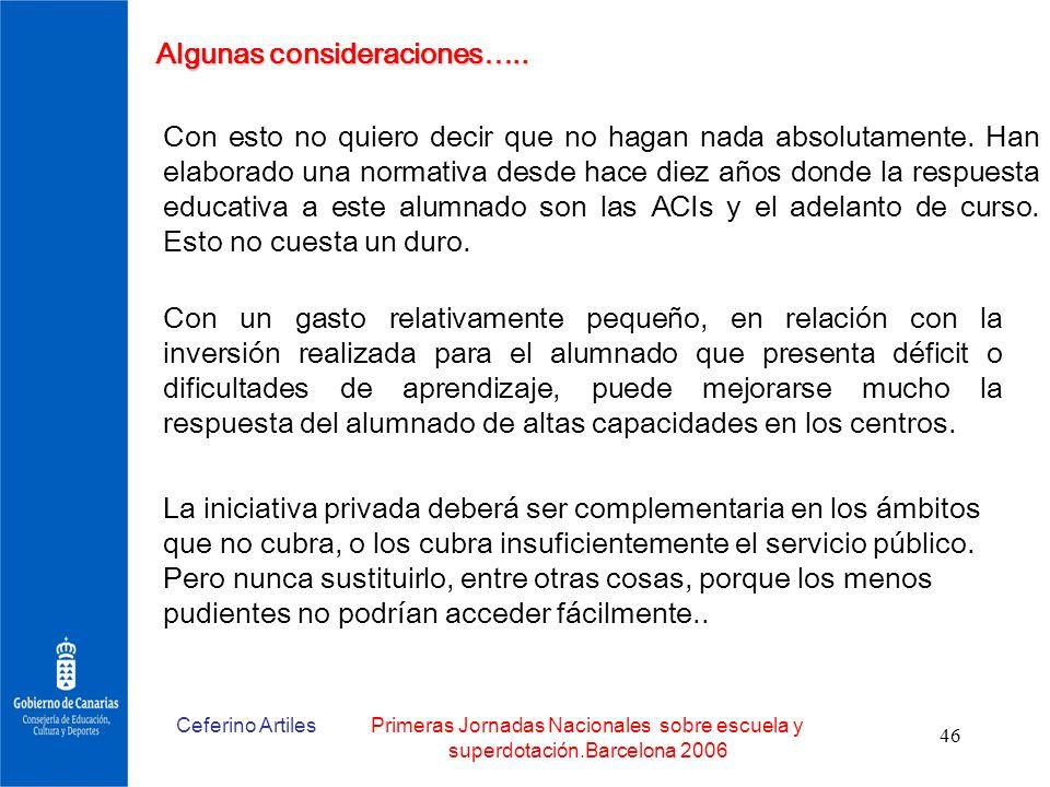 Ceferino ArtilesPrimeras Jornadas Nacionales sobre escuela y superdotación.Barcelona 2006 46 Algunas consideraciones….. Con un gasto relativamente peq