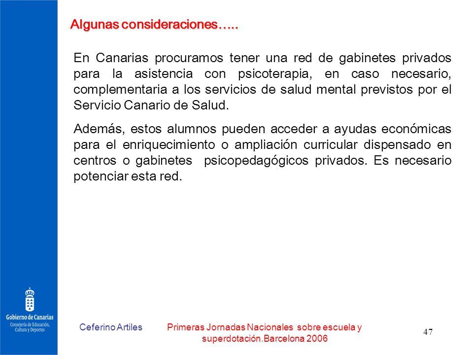 Ceferino ArtilesPrimeras Jornadas Nacionales sobre escuela y superdotación.Barcelona 2006 47 Algunas consideraciones….. En Canarias procuramos tener u