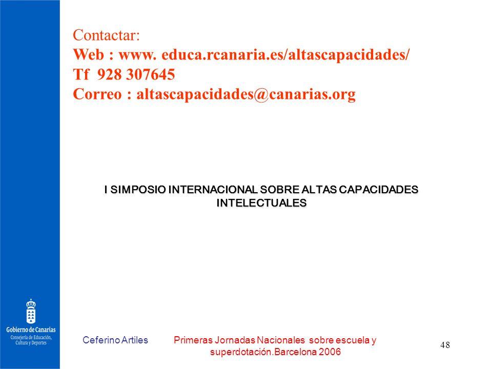 Ceferino ArtilesPrimeras Jornadas Nacionales sobre escuela y superdotación.Barcelona 2006 48 Contactar: Web : www. educa.rcanaria.es/altascapacidades/