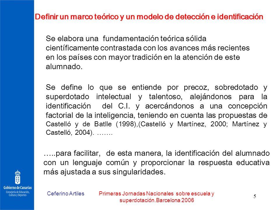 Ceferino ArtilesPrimeras Jornadas Nacionales sobre escuela y superdotación.Barcelona 2006 5 Definir un marco teórico y un modelo de detección e identi