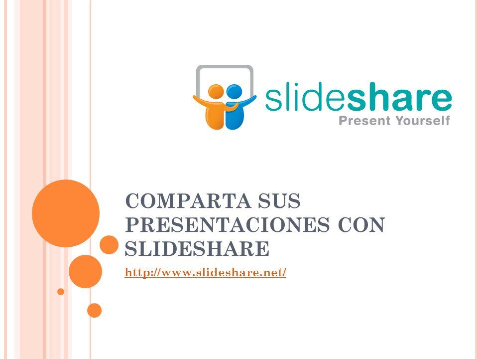 COMPARTA SUS PRESENTACIONES CON SLIDESHARE http://www.slideshare.net/
