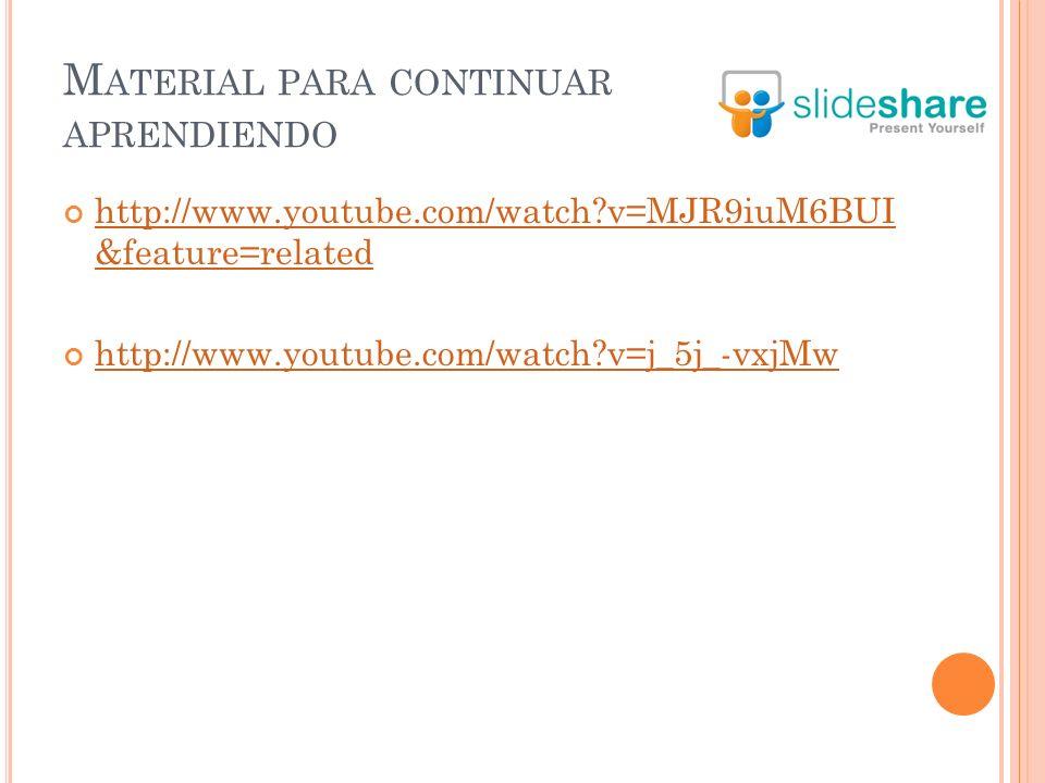 M ATERIAL PARA CONTINUAR APRENDIENDO http://www.youtube.com/watch v=MJR9iuM6BUI &feature=related http://www.youtube.com/watch v=MJR9iuM6BUI &feature=related http://www.youtube.com/watch v=j_5j_-vxjMw