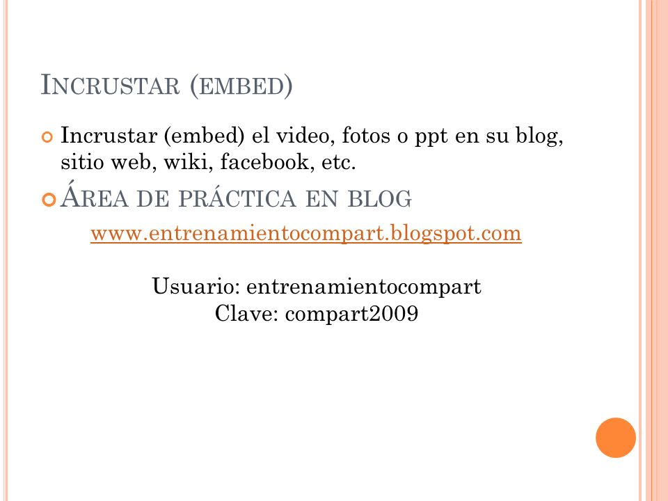 I NCRUSTAR ( EMBED ) Incrustar (embed) el video, fotos o ppt en su blog, sitio web, wiki, facebook, etc.