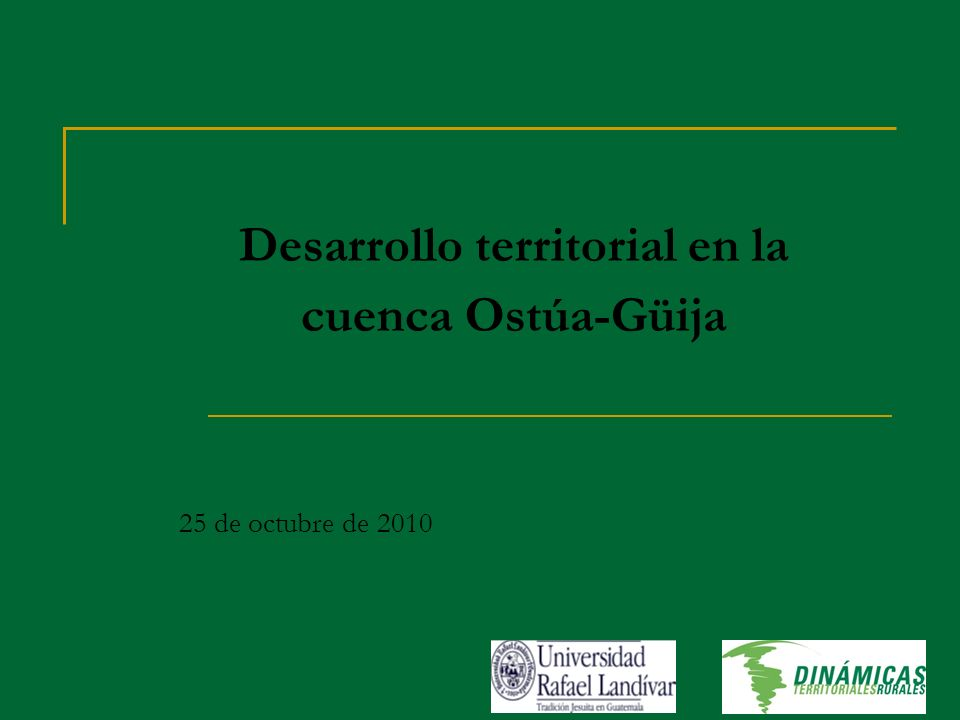 Desarrollo territorial en la cuenca Ostúa-Güija 25 de octubre de 2010