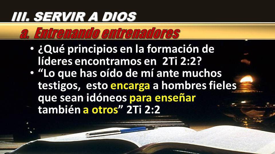 ¿Qué principios en la formación de líderes encontramos en 2Ti 2:2? ¿Qué principios en la formación de líderes encontramos en 2Ti 2:2? Lo que has oído