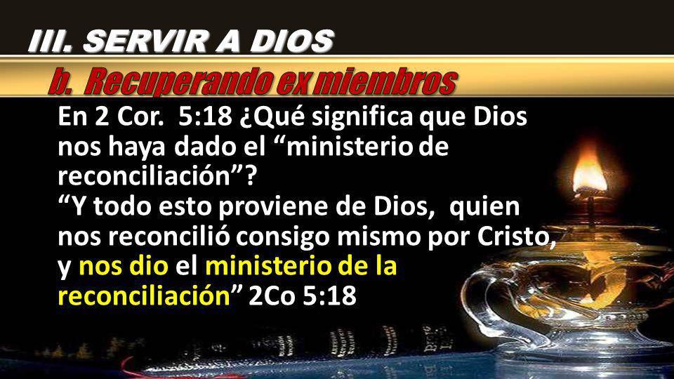 En 2 Cor. 5:18 ¿Qué significa que Dios nos haya dado el ministerio de reconciliación? Y todo esto proviene de Dios, quien nos reconcilió consigo mismo