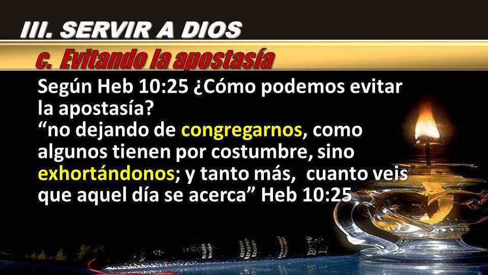 Según Heb 10:25 ¿Cómo podemos evitar la apostasía? no dejando de congregarnos, como algunos tienen por costumbre, sino exhortándonos; y tanto más, cua