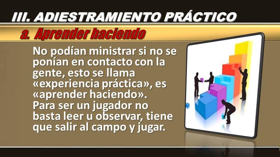 No podían ministrar si no se ponían en contacto con la gente, esto se llama «experiencia práctica», es «aprender haciendo».