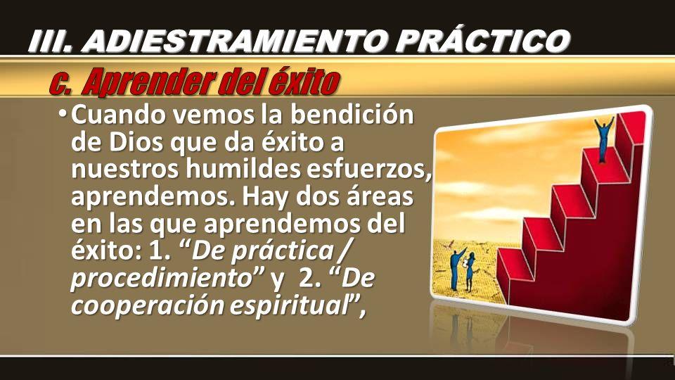 Cuando vemos la bendición de Dios que da éxito a nuestros humildes esfuerzos, aprendemos.