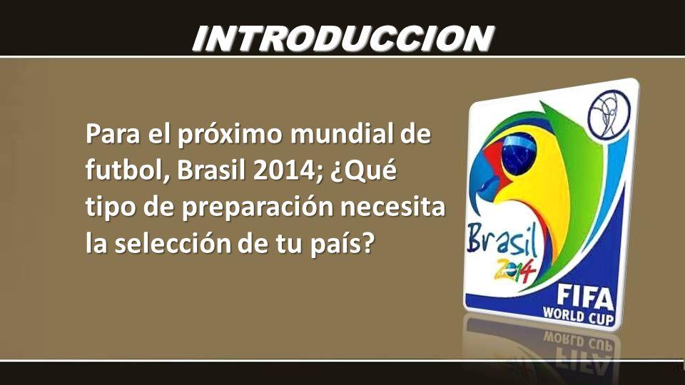 Para el próximo mundial de futbol, Brasil 2014; ¿Qué tipo de preparación necesita la selección de tu país.
