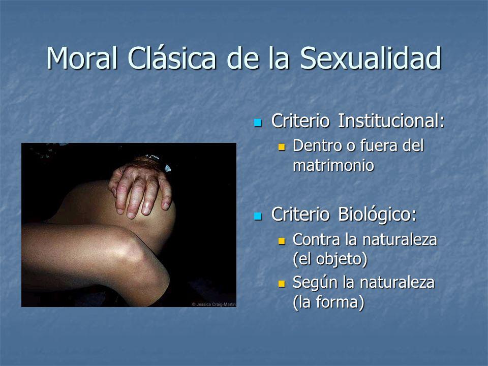 Moral Clásica de la Sexualidad Criterio Institucional: Criterio Institucional: Dentro o fuera del matrimonio Criterio Biológico: Criterio Biológico: C