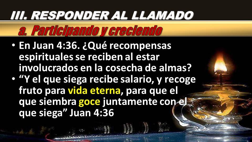 En Juan 4:36. ¿Qué recompensas espirituales se reciben al estar involucrados en la cosecha de almas? En Juan 4:36. ¿Qué recompensas espirituales se re