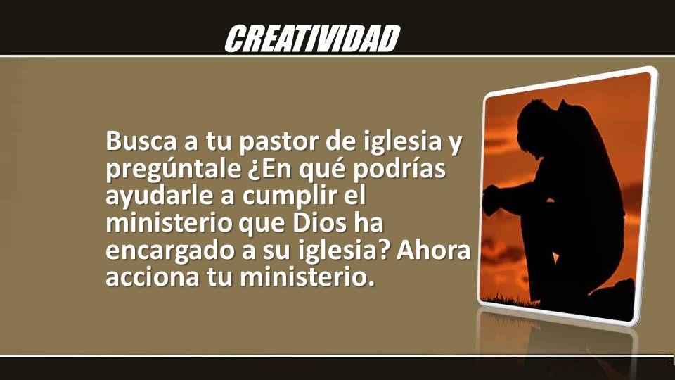 Busca a tu pastor de iglesia y pregúntale ¿En qué podrías ayudarle a cumplir el ministerio que Dios ha encargado a su iglesia? Ahora acciona tu minist