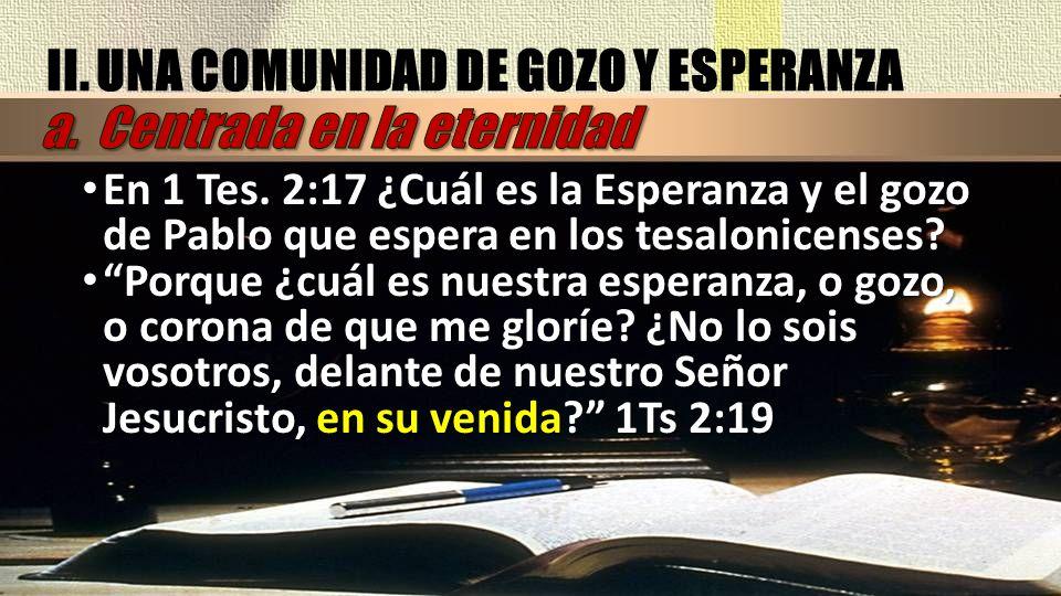 En 1 Tes.2:17 ¿Cuál es la Esperanza y el gozo de Pablo que espera en los tesalonicenses.