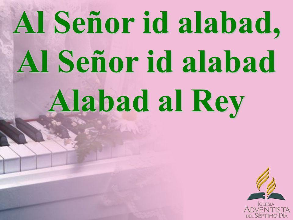 Al Señor id alabad, Al Señor id alabad Alabad al Rey