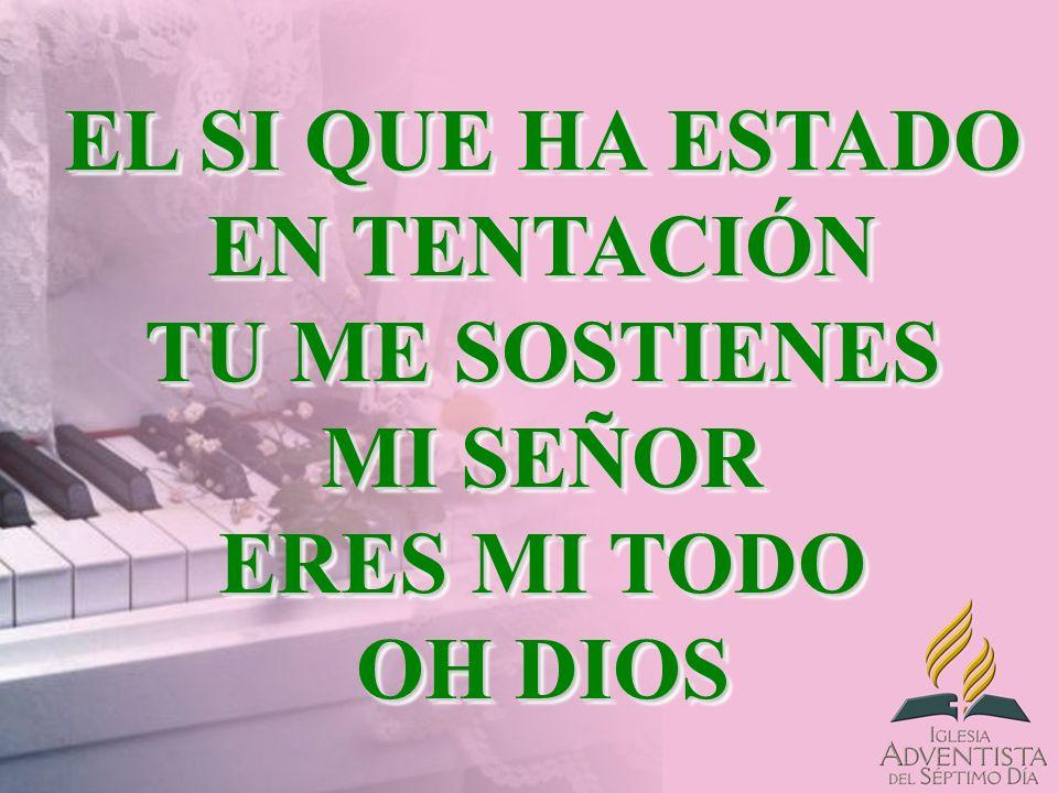 EL SI QUE HA ESTADO EN TENTACIÓN TU ME SOSTIENES MI SEÑOR ERES MI TODO OH DIOS