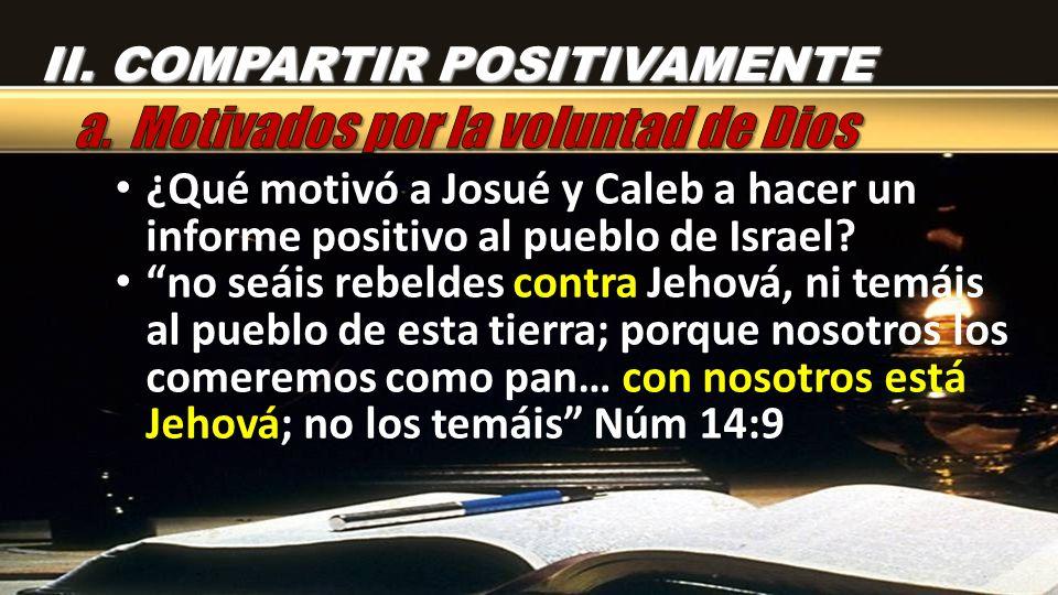 ¿Qué motivó a Josué y Caleb a hacer un informe positivo al pueblo de Israel.