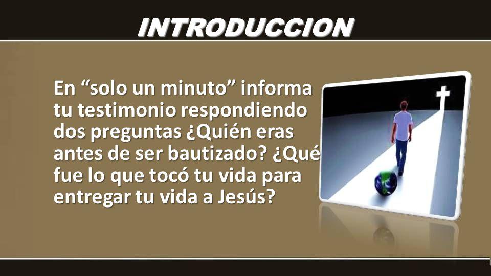 En solo un minuto informa tu testimonio respondiendo dos preguntas ¿Quién eras antes de ser bautizado.