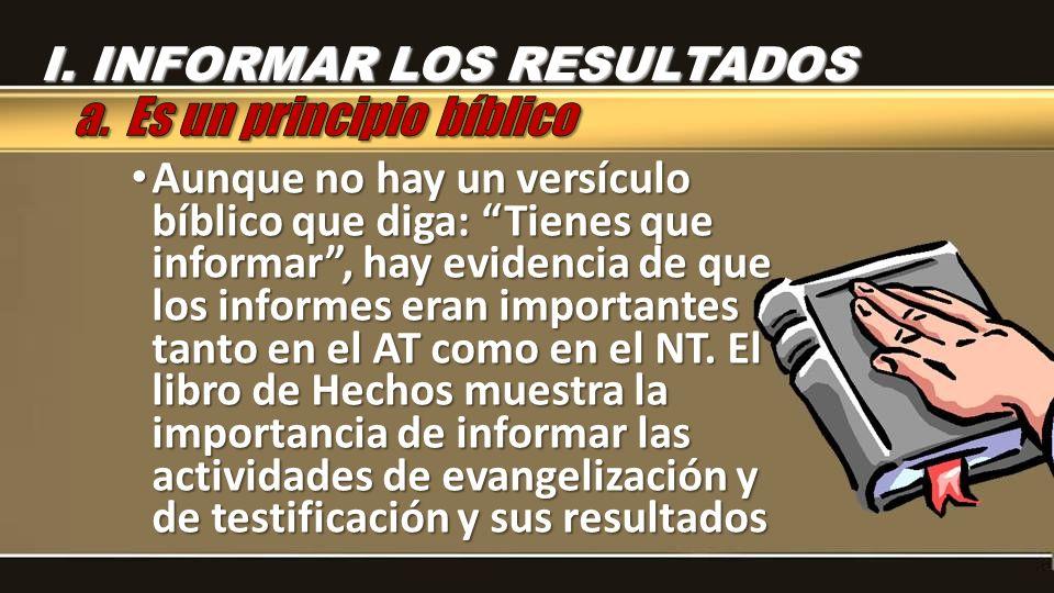 Aunque no hay un versículo bíblico que diga: Tienes que informar, hay evidencia de que los informes eran importantes tanto en el AT como en el NT.