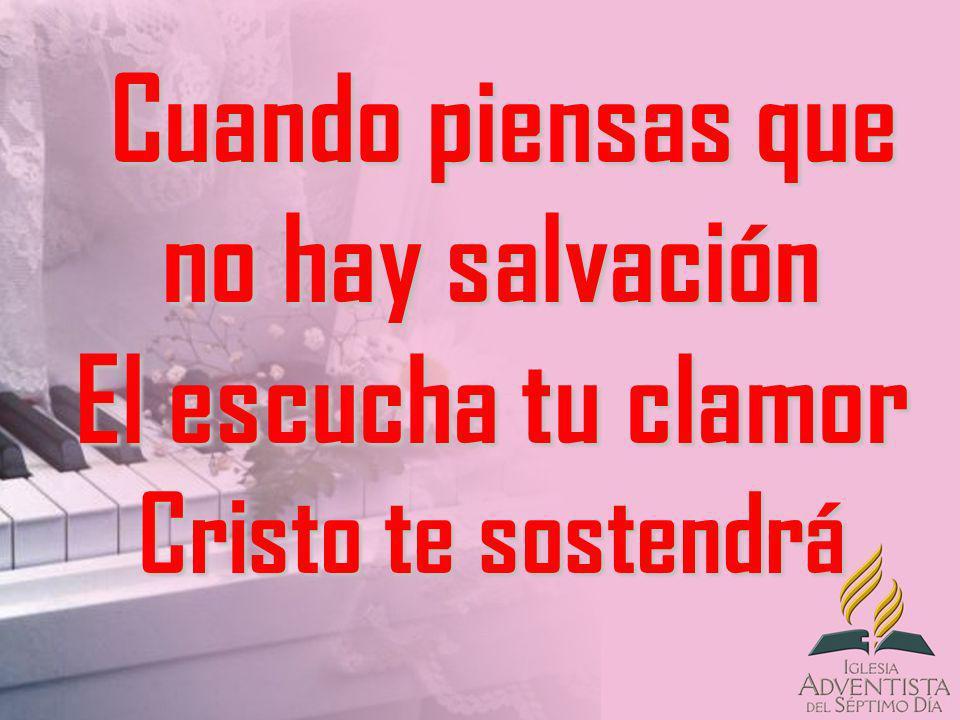 Cuando piensas que no hay salvación El escucha tu clamor Cristo te sostendrá Cuando piensas que no hay salvación El escucha tu clamor Cristo te sosten