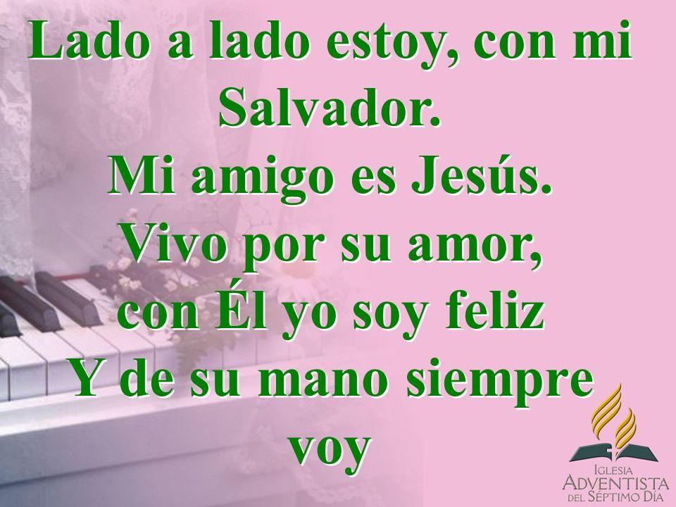 Lado a lado estoy, con mi Salvador.Mi amigo es Jesús.