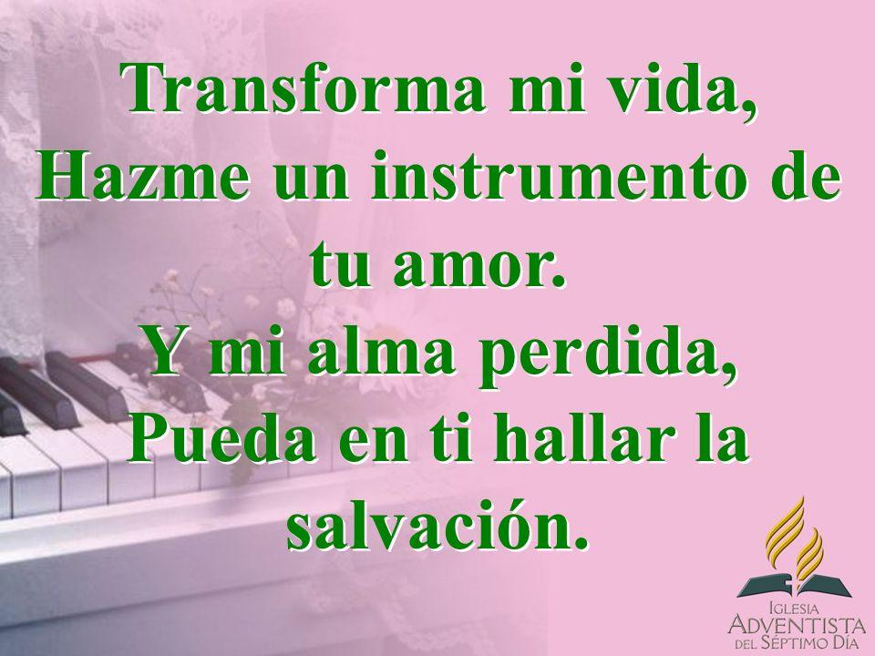 Transforma mi vida, Hazme un instrumento de tu amor.