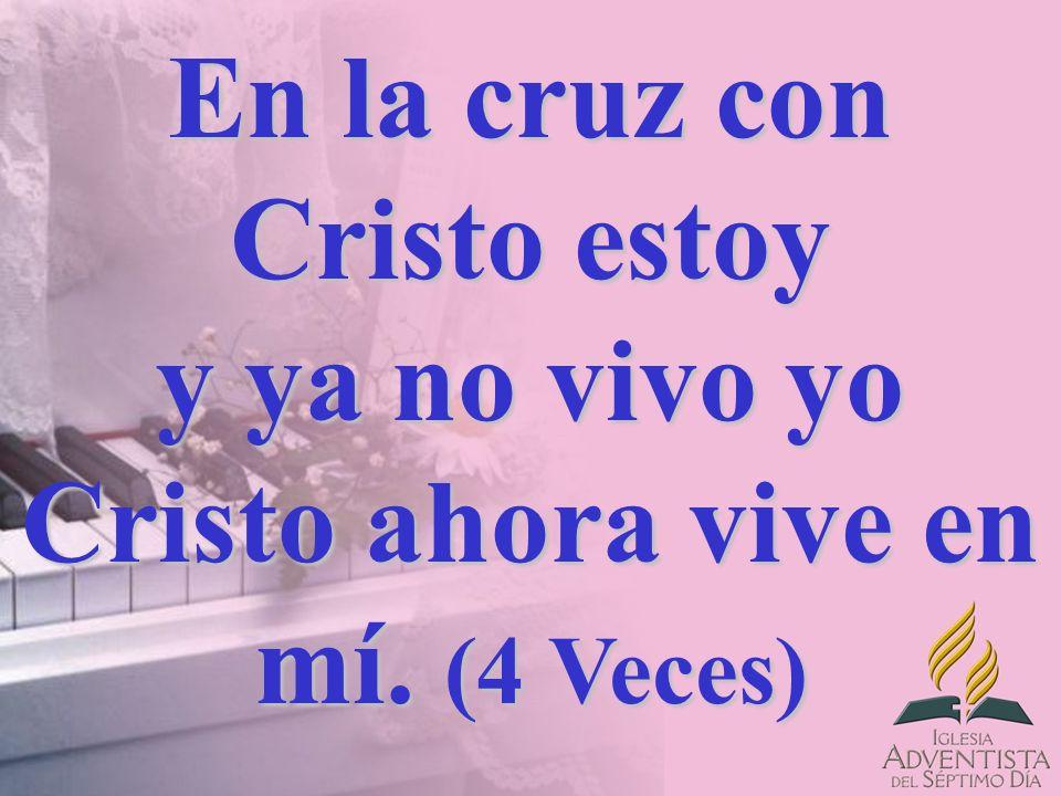 En la cruz con Cristo estoy y ya no vivo yo Cristo ahora vive en mí. (4 Veces)