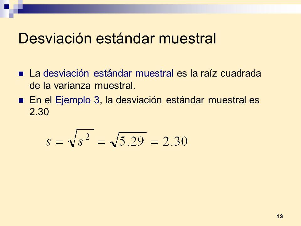 13 Desviación estándar muestral La desviación estándar muestral es la raíz cuadrada de la varianza muestral. En el Ejemplo 3, la desviación estándar m