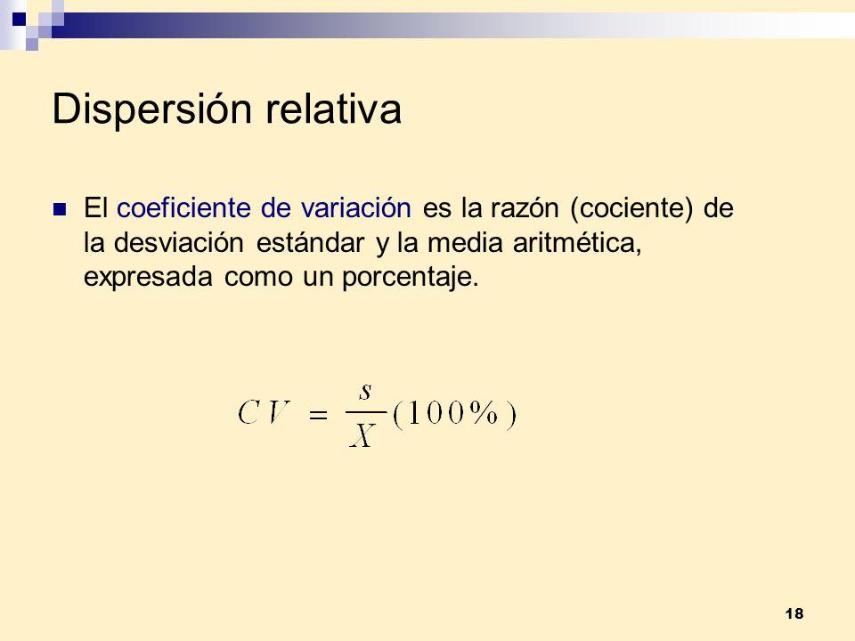 18 Dispersión relativa El coeficiente de variación es la razón (cociente) de la desviación estándar y la media aritmética, expresada como un porcentaj